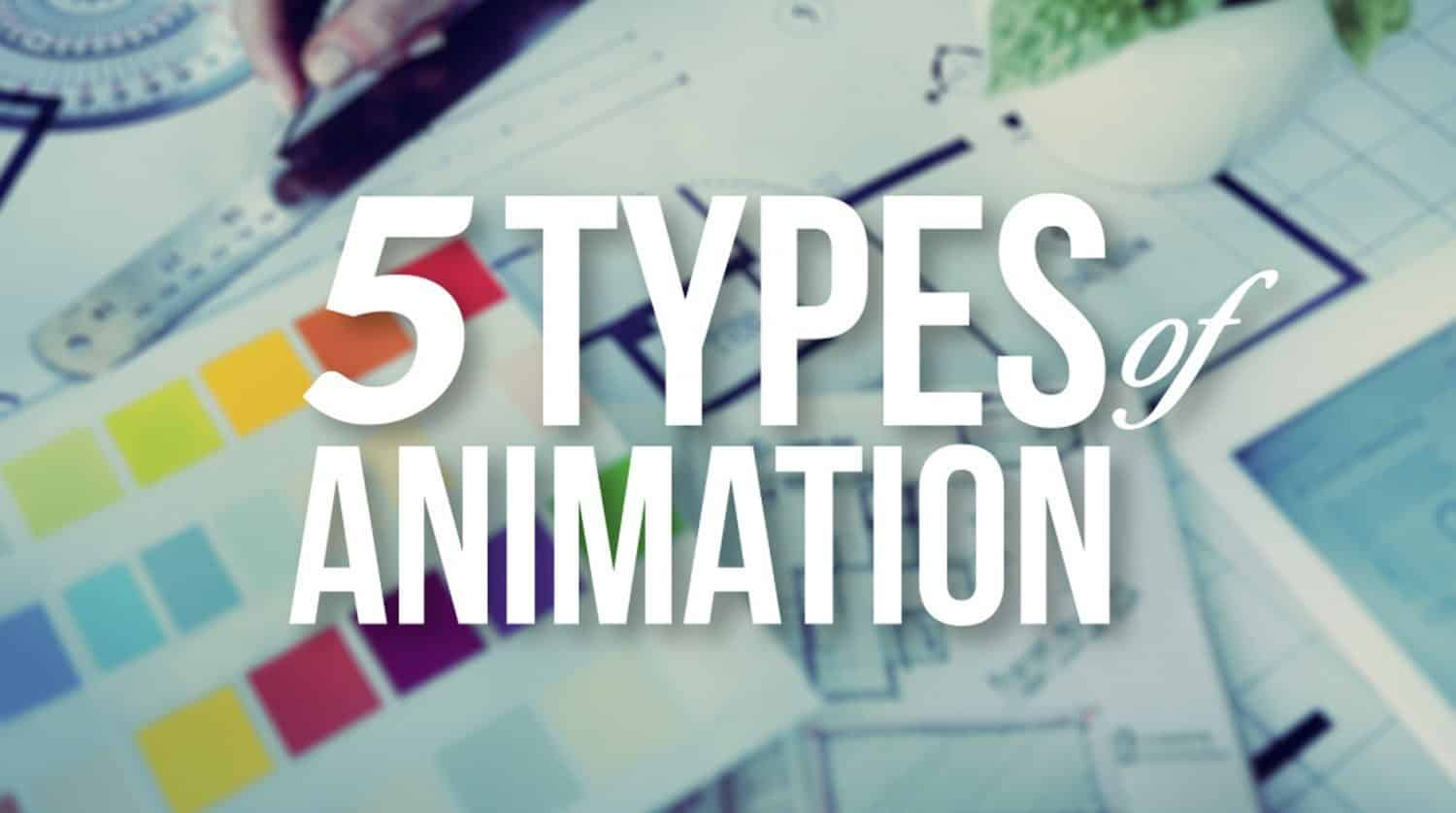 The 5 Types Of Animation – A Beginner's Guide