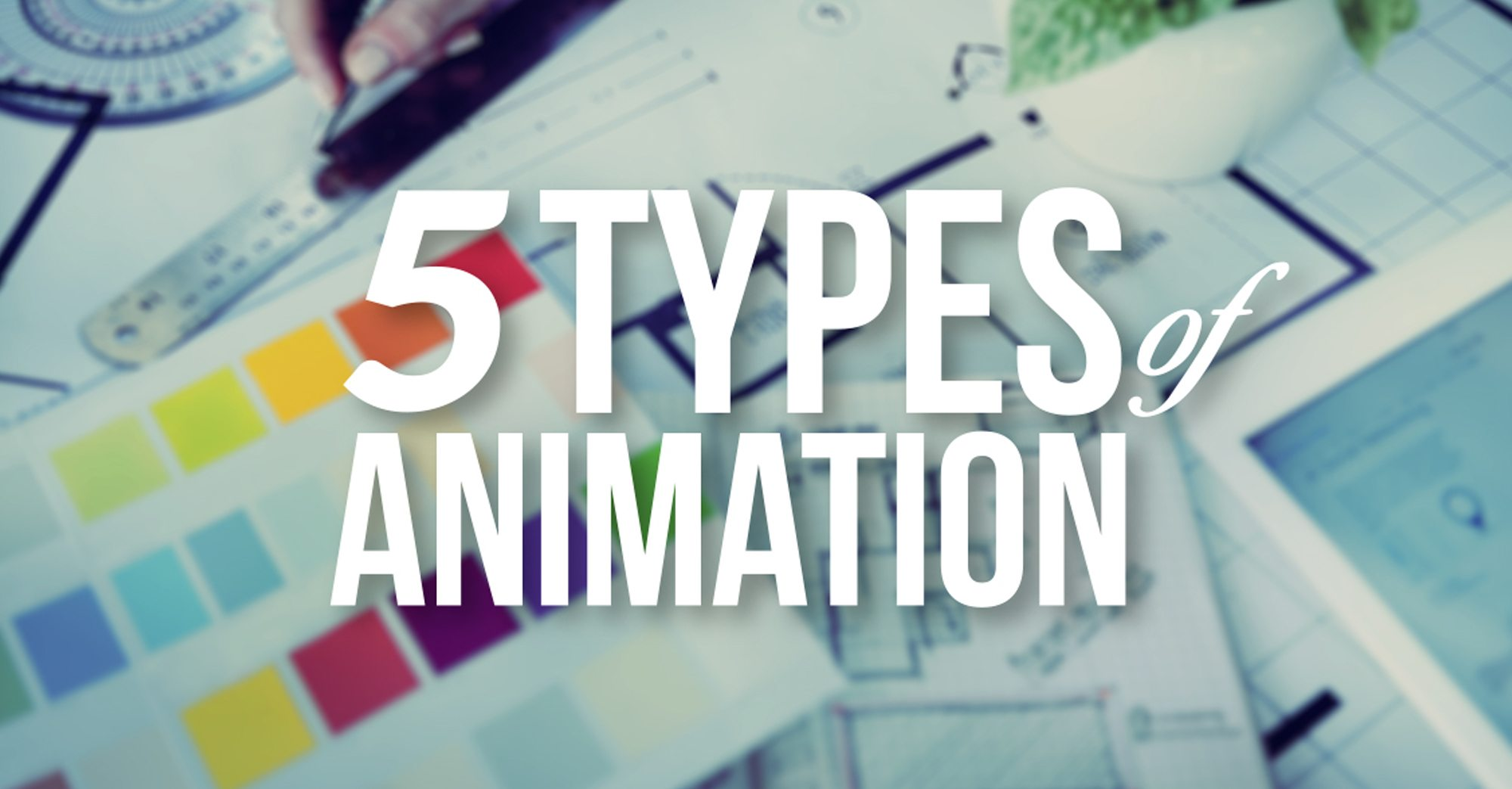 The 5 Types of Animation - A Beginner's Guide